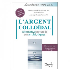 L'argent colloïdal - Alternative naturelle aux antibiotiques de Jean-Patrick Bonnardel