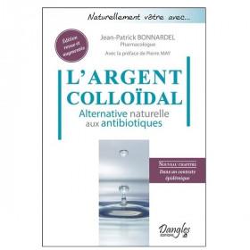 L'argent colloïdal - Alternative naturelle aux antibiotiques de Jean-Patrick Bonnardel